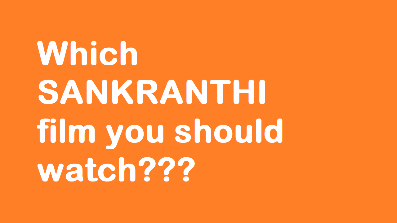 Which Sankranthi film you should watch?